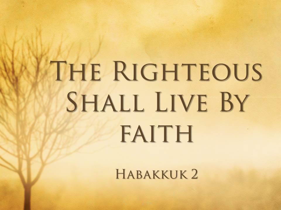 The Righteous Shall Live by Faith